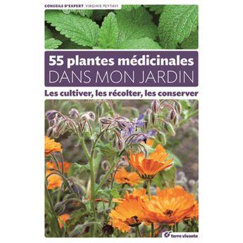55 PLANTES MÉDICINALES DANS MON JARDIN - LES CULTIVER, LES RÉCOLTER, LES CONSERVER